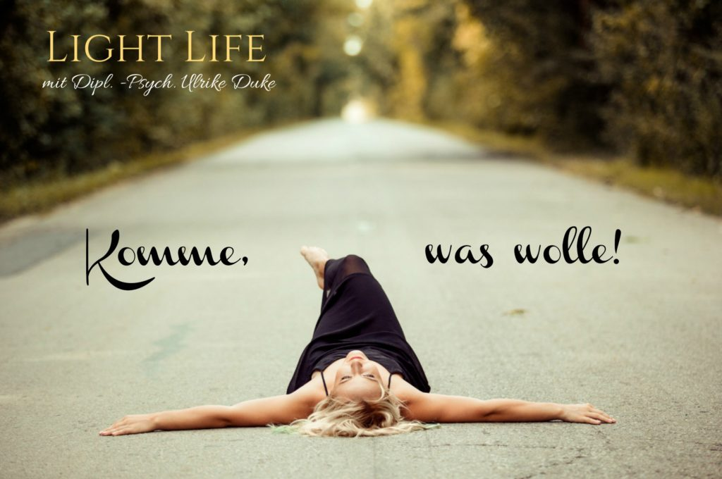 Komme, was wolle_light life mit Ulrike Duke