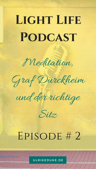 Light Life Podcast_Meditation, Graf Dürckheim und der richtige Sitz