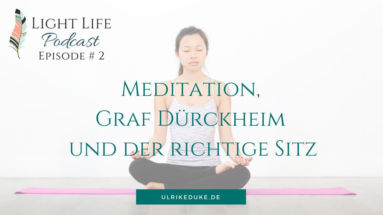Light Life Podcast mit Diplom-Psychologin Ulrike Duke #2 Meditieren üben trainieren richtig wie sitzen Meditation Graf Dürckheim
