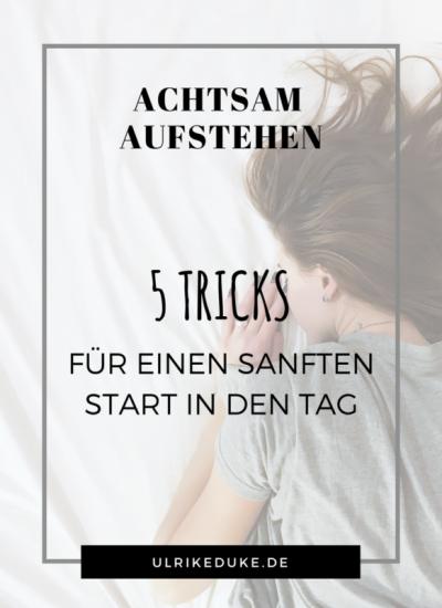 Achtsam aufstehen - 5 tricks für einen sanften Start in den Tag