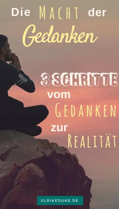 Die Macht der Gedanken - 3 Schritte vom Gedanken zur Realität