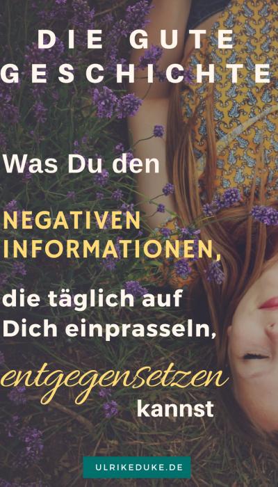Die gute Geschichte - Hilfe für's Gehirn in der Flut negativer Informationen