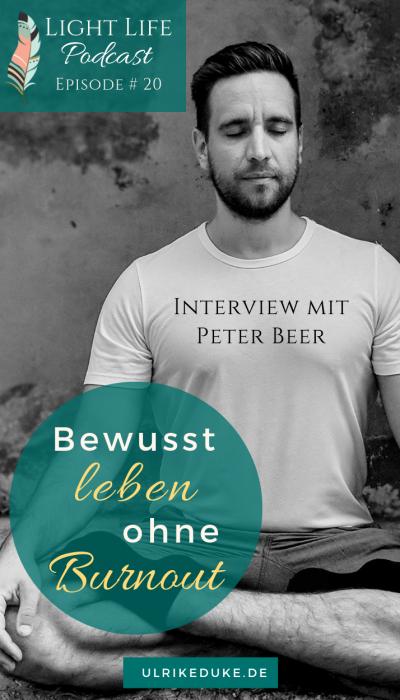 Light Life Podcast - Episode 20 - Peter Beer - Bewusst leben ohne Burnout