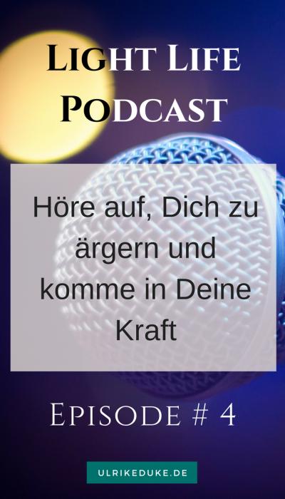 Light Life Podcast-Höre auf, Dich zu ärgern und komm in Deine Kraft
