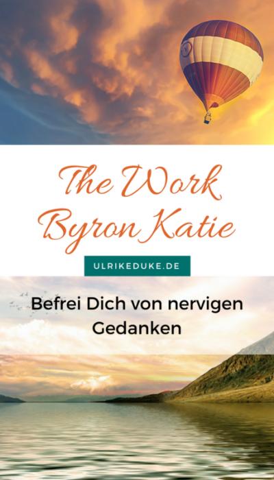 The Work - Byron Katie - Befreie Dich von nervigen Gedanken